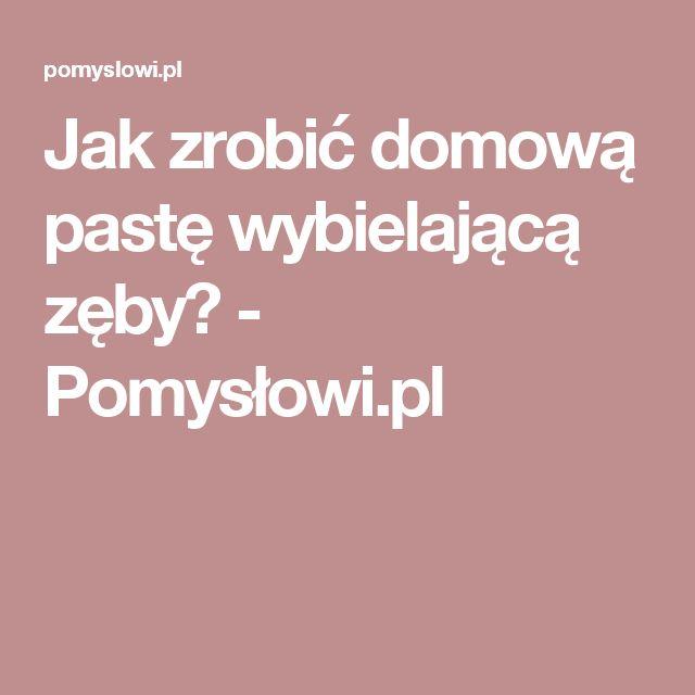 Jak zrobić domową pastę wybielającą zęby? - Pomysłowi.pl