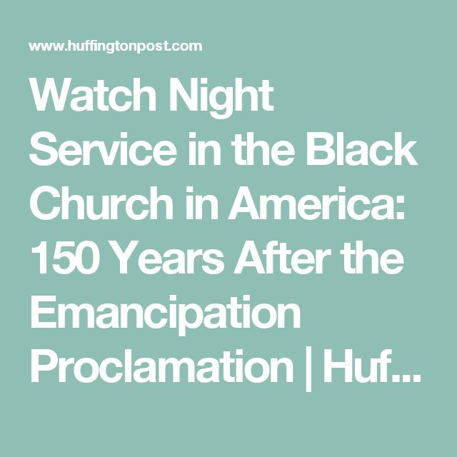 Watch Night Service in the Black Church in America: 150 Years After the Emancipation Proclamation | Huffington Post