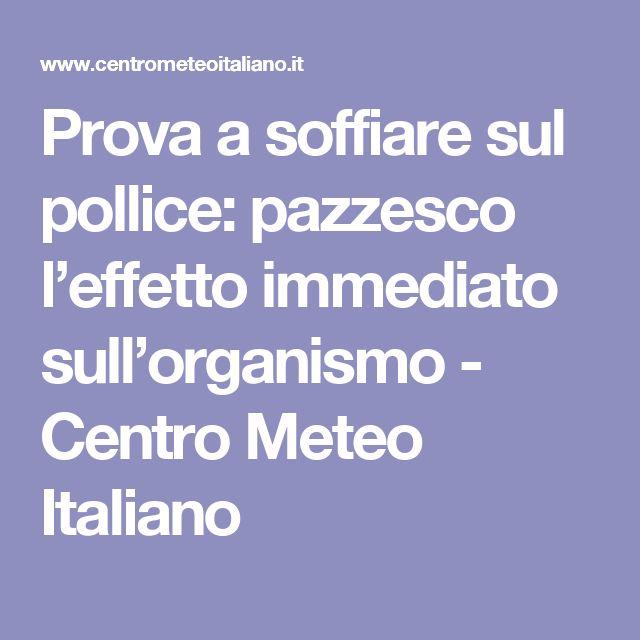 Prova a soffiare sul pollice: pazzesco l'effetto immediato sull'organismo - Centro Meteo Italiano