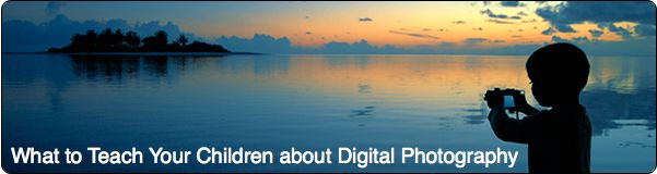 13 Lessons to Teach Your Child About Digital Photography from Digital Photography School