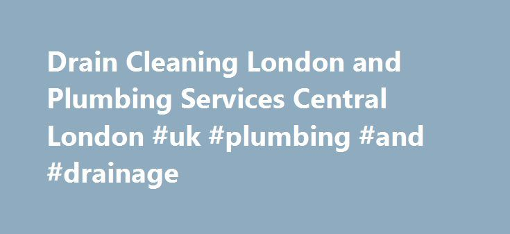 Drain Cleaning London and Plumbing Services Central London #uk #plumbing #and #drainage http://bahamas.nef2.com/drain-cleaning-london-and-plumbing-services-central-london-uk-plumbing-and-drainage/  # Drain Cleaning and Plumbing Drain Cleaning and Plumbing Services Cresco Services is a successful plumbing and drain cleaning company working throughout Central London and the surrounding Boroughs. We carry out both reactive emergency works and planned maintenance works in prominent commercial…