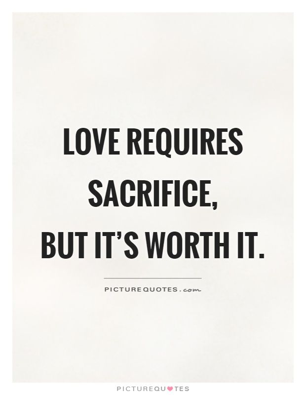 Love requires sacrifice,  but it's worth it. Picture Quotes.