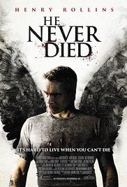 He Never Died (2015) Jack, a social outcast, is thrust out of his comfort zone when the outside world bangs on his door and he can't contain his violent past. (Henry Rollins is hilarious in this extremely dark comedy)