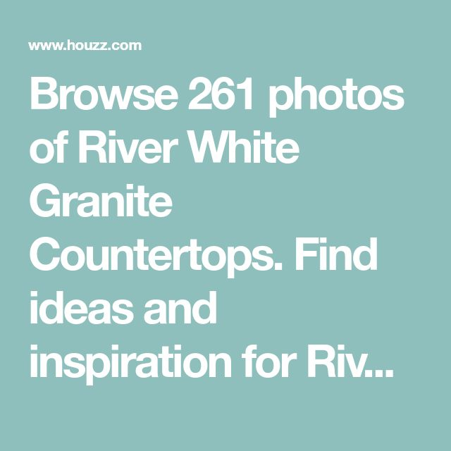 Browse 261 Photos Of River White Granite Countertops Find