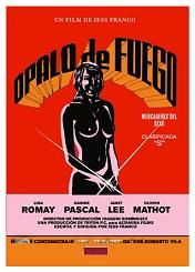 Opalo De Fuego (1978) $19.99; aka's: Ópalo De Fuego: Mercaderes Del Sexo/Two Female Spies With Flowered Panties; Working as a mostly uncovered undercover agent for a U.S. Senator (Olivier Mathot), Lina Romay takes time out from her job as a stripper in a Canary Islands resort to gather incriminating evidence against an international crime ring. Jess Franco directs this wonderful story of spies and strippers. (In Spanish language).