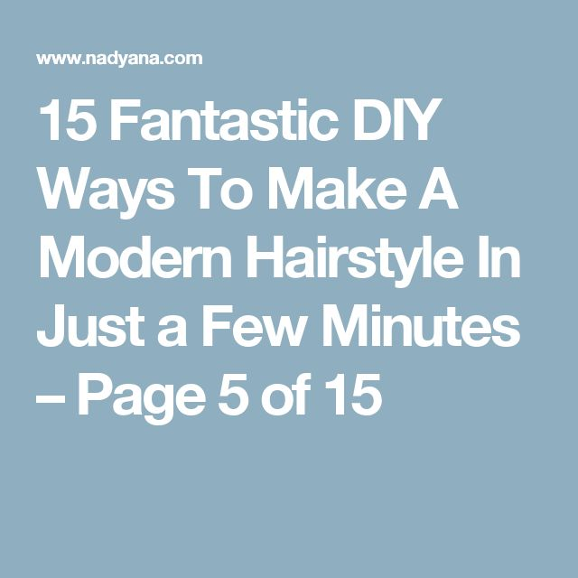 15 Fantastic DIY Ways To Make A Modern Hairstyle In Just a Few Minutes – Page 5 of 15