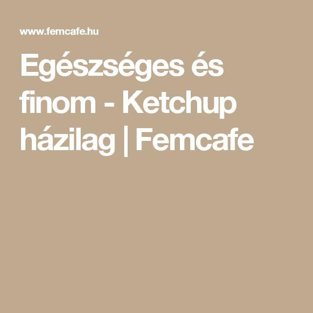 Egészséges és finom - Ketchup házilag | Femcafe