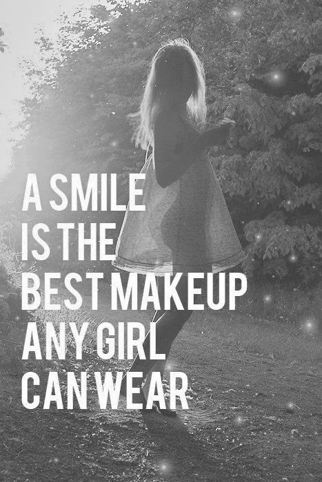 a smile is the best makeup any girl can wear.