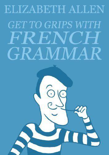 Get to Grips with French Grammar by Elizabeth Allen, http://www.amazon.com/dp/B00B0GC9K2/ref=cm_sw_r_pi_dp_NVY8qb0X5C75K