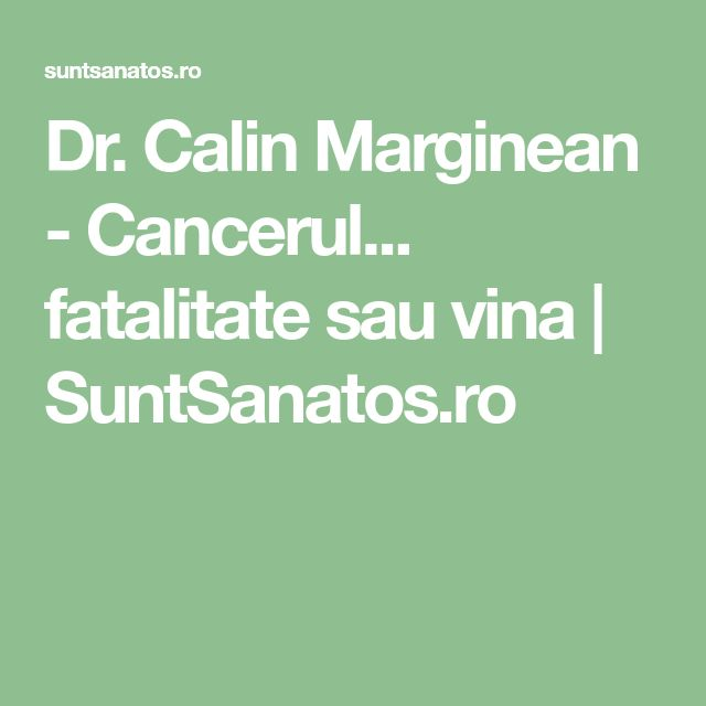 Dr. Calin Marginean - Cancerul... fatalitate sau vina | SuntSanatos.ro