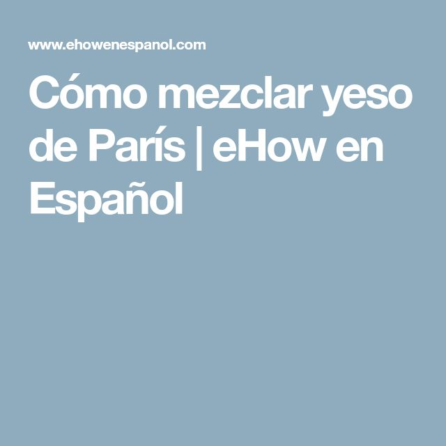 Cómo mezclar yeso de París   eHow en Español