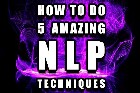 Top NLP resource: How to do 5 amazing nlp techniques