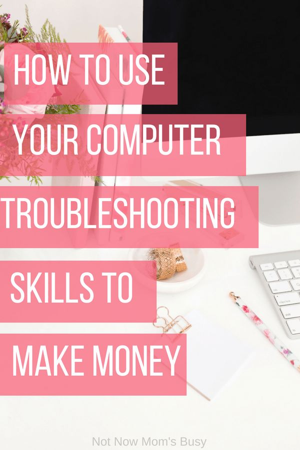 How To Use Your Computer Troubleshooting Skills To Make Money