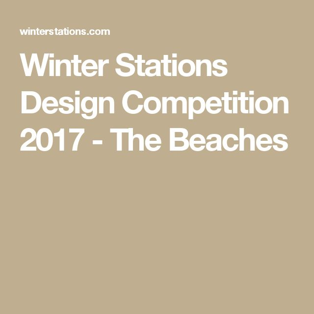 Winter Stations Design Competition 2017 - The Beaches