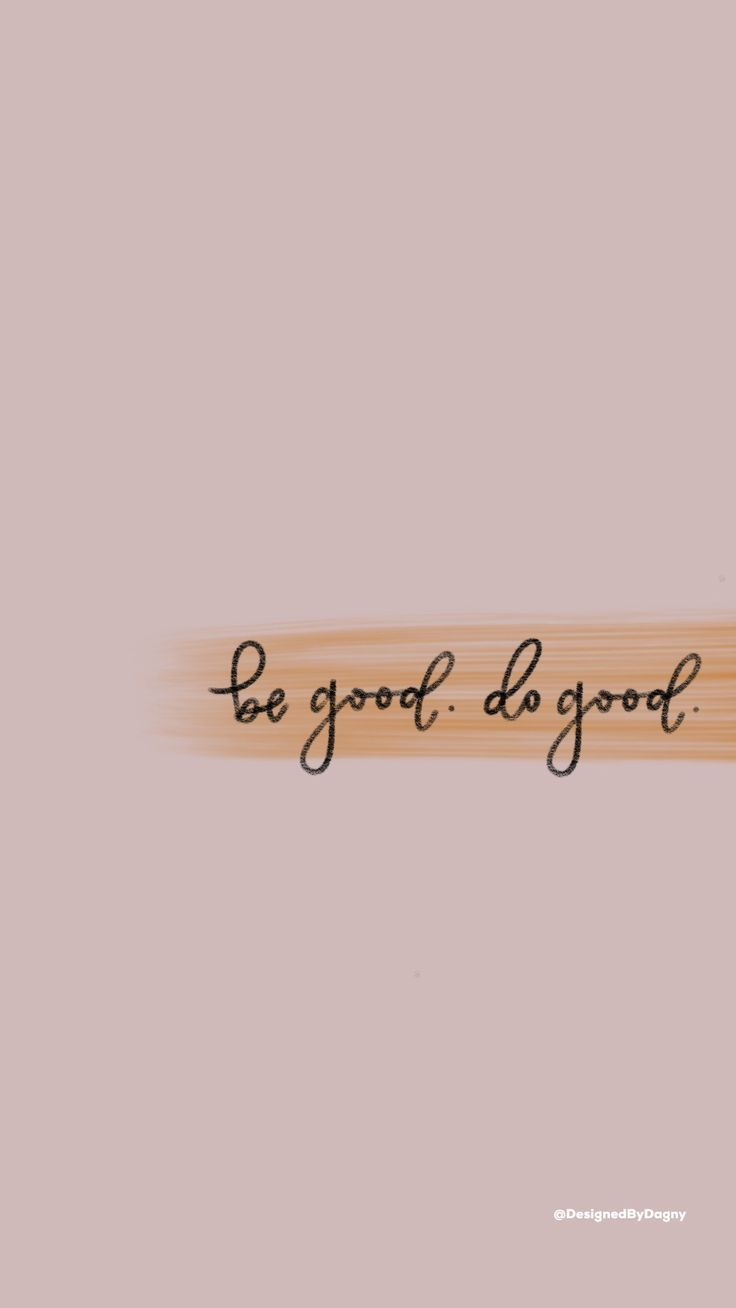 Do Good Be Good Iphone Wallpaper Cell Phone Wallpaper Phone Background Phone Wallpaper Iphone Background In 2021 Wallpaper Iphone Quotes Motivational Quotes Wallpaper Motivational Wallpaper