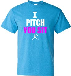 I pitch, you sit fastpitch softball pitcher's shirt.
