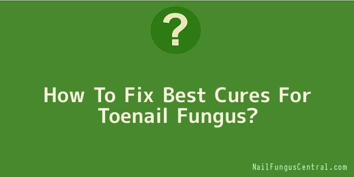 How To Fix Best Cures For Toenail Fungus? #NailFungus #ToeNailFungus