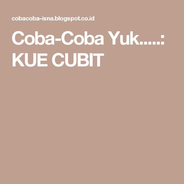 Coba-Coba Yuk.....: KUE CUBIT