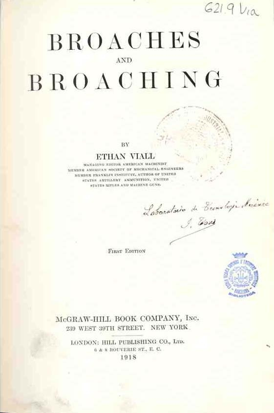 Viall, Ethan. Broaches and broaching New York: McGraw-Hill Book  Company, Inc.; London: Hill Publishing, 1918