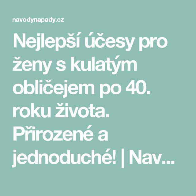 Nejlepší účesy pro ženy s kulatým obličejem po 40. roku života. Přirozené a jednoduché!   Navodynapady.cz