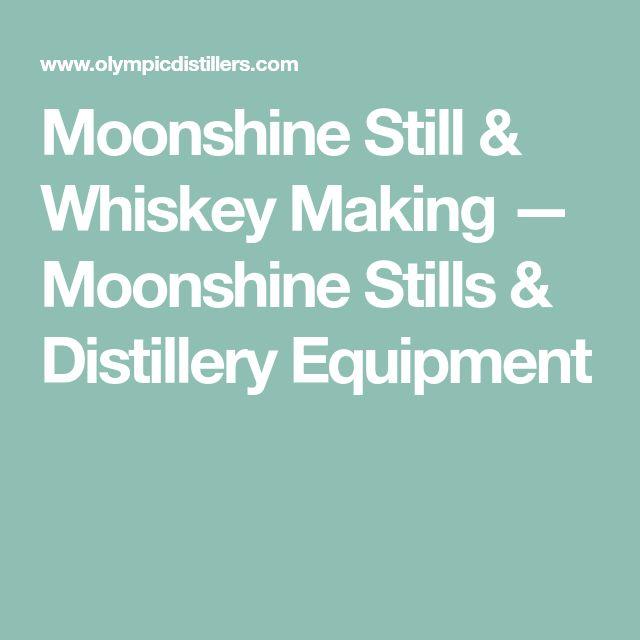 Moonshine Still & Whiskey Making — Moonshine Stills & Distillery Equipment