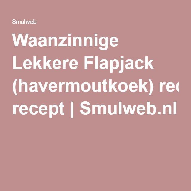 Waanzinnige Lekkere Flapjack (havermoutkoek) recept | Smulweb.nl