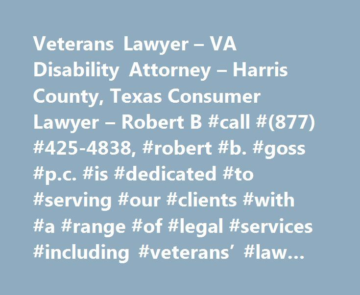 Veterans Lawyer – VA Disability Attorney – Harris County, Texas Consumer Lawyer – Robert B #call #(877) #425-4838, #robert #b. #goss #p.c. #is #dedicated #to #serving #our #clients #with #a #range #of #legal #services #including #veterans' #law #and #consumer #cases. http://new-mexico.remmont.com/veterans-lawyer-va-disability-attorney-harris-county-texas-consumer-lawyer-robert-b-call-877-425-4838-robert-b-goss-p-c-is-dedicated-to-serving-our-clients-with-a-range-of/  VETERANS' LAWYER Changes…