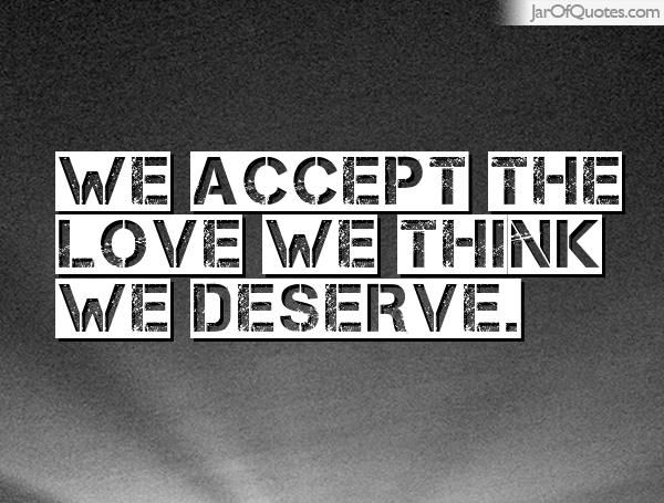 We accept the love we think we deserve. #quotes #love #sayings #inspirational #motivational #words #quoteoftheday #positive
