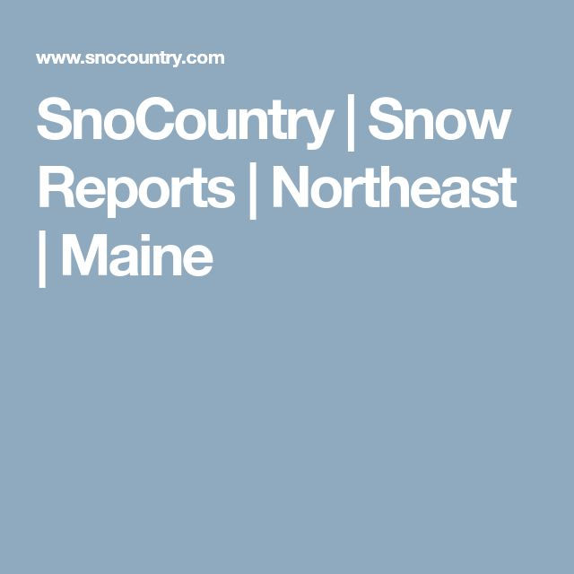 SnoCountry   Snow Reports   Northeast   Maine