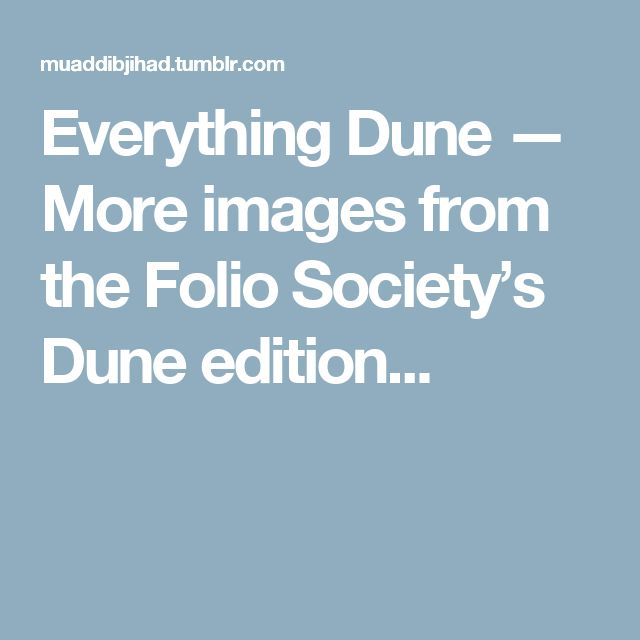 Everything Dune — More images from the Folio Society's Dune edition...
