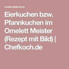 Eierkuchen bzw. Pfannkuchen im Omelett Meister (Rezept mit Bild) | Chefkoch.de
