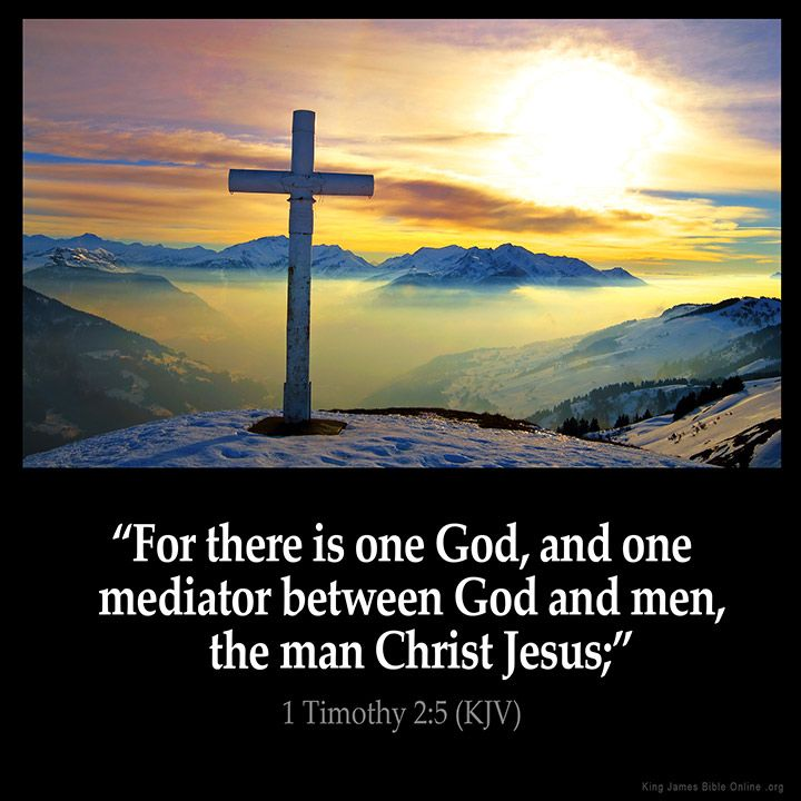 1 Timothy 2:5  For there is one God and one mediator between God and men the man…