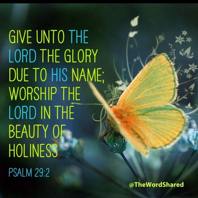 Give unto the Lord the glory due to His name; Worship the Lord in the beauty of holiness. ~Psalms 29:2 #WordOfGod #Scriptures #TheWordShared  Psalm 29:2