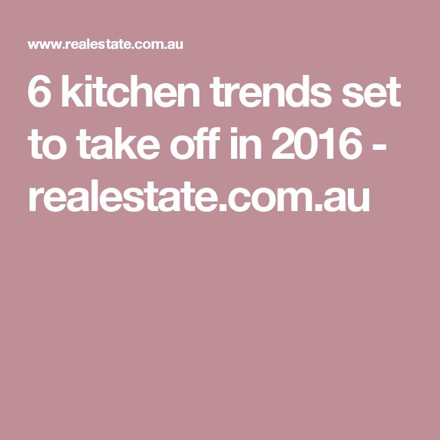 6 kitchen trends set to take off in 2016 - realestate.com.au