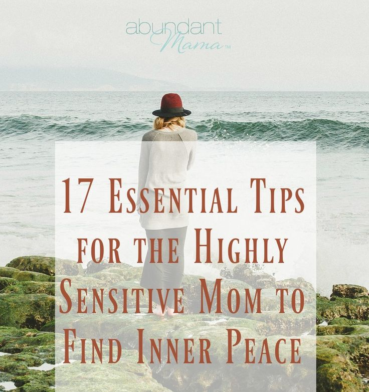17 Essential Tips for the Highly Sensitive Mom to Find Inner Peace
