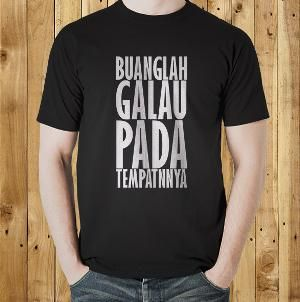 Jual Kaos 'Buanglah Galau pada Tempatnya' Kata Kata Tulisan Lucu Kocak Unik Keren T Shirt Distro Online