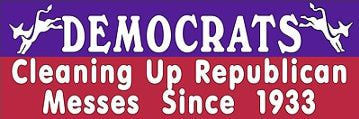Funny Anti Republican Quotes | Democrats: Cleaning Up Republican Messes Since 1933