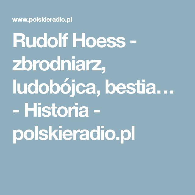 Rudolf Hoess - zbrodniarz, ludobójca, bestia… - Historia - polskieradio.pl