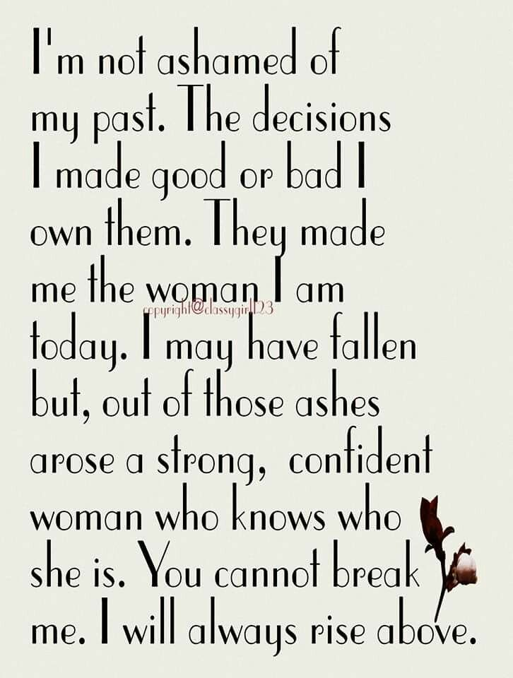I'm confident in who I am. You cannot break me. I will ALWAYS rise above!