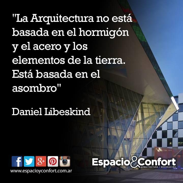 """#FRASES """"La Arquitectura no está basada en el hormigón y el acero y los elementos de la tierra. Está basada en el asombro"""" Daniel Libeskind"""