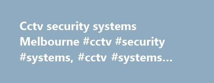 Cctv security systems Melbourne #cctv #security #systems, #cctv #systems #melbourne http://quote.nef2.com/cctv-security-systems-melbourne-cctv-security-systems-cctv-systems-melbourne/  # Rhodium Security camera systems Melbourne 28 banjo circuit Lynbrook 3975 CCTV for Business Security by Rhodium Security With the huge range of CCTV cameras and digital video recorders (DVR's) on the market today, many business owners find it difficult to choose the right CCTV security cameras for their…