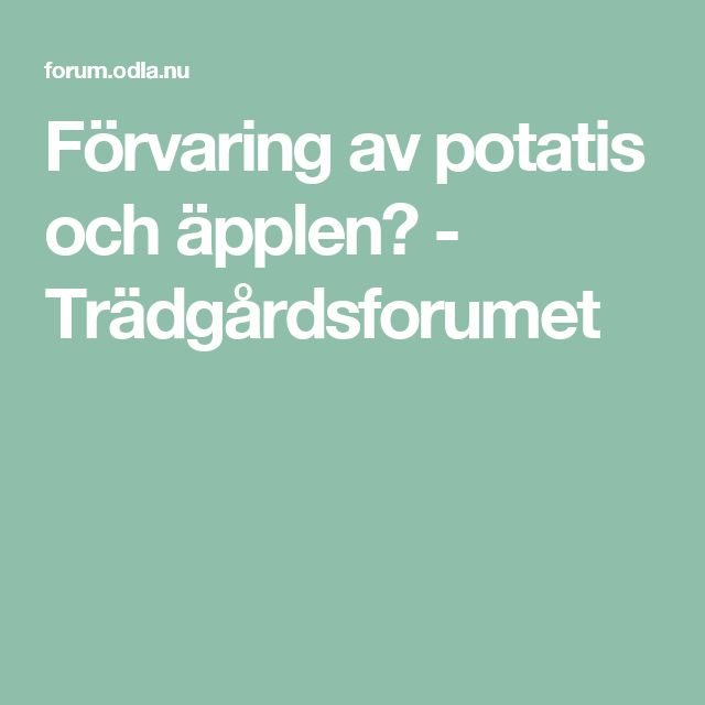 Förvaring av potatis och äpplen? - Trädgårdsforumet