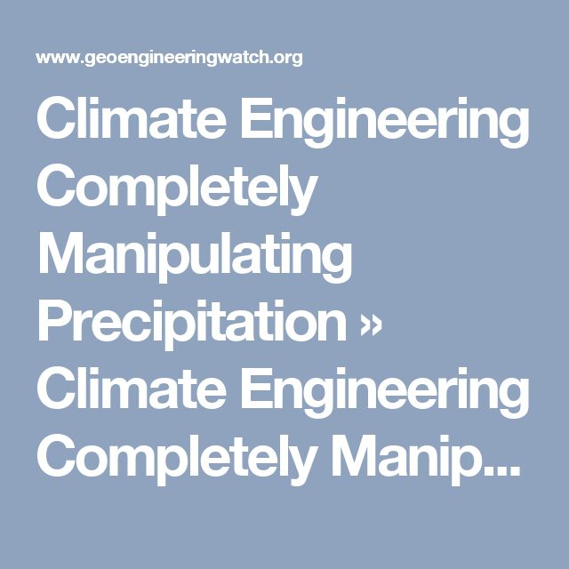 Climate Engineering Completely Manipulating Precipitation » Climate Engineering Completely Manipulating Precipitation   Geoengineering Watch