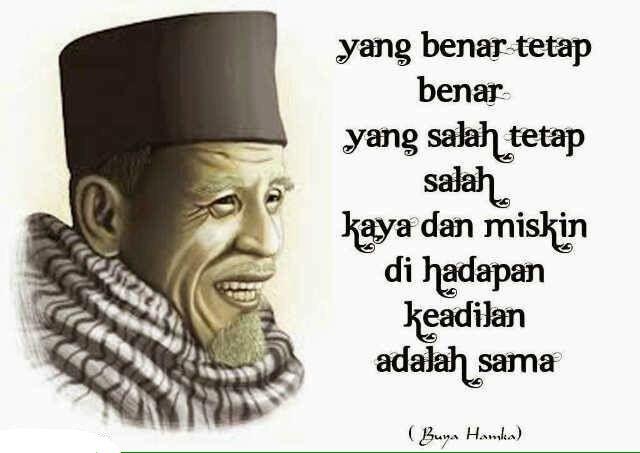 yang benar tetap benar, yang salah tetap salah... kaya dan miskin di hadapan keadilan adalah sama #BuyaHamka