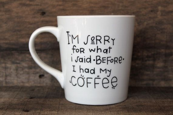 Funny Coffee Mug - I'm Sorry For What I Said Before I Had My Coffee - Hand Painted Ceramic Mug by MorningSunshineShop on Etsy