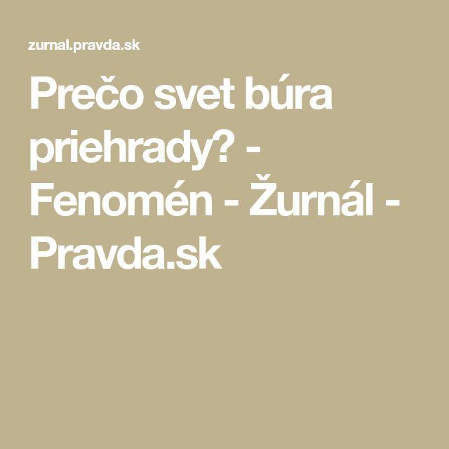 Prečo svet búra priehrady? - Fenomén - Žurnál - Pravda.sk