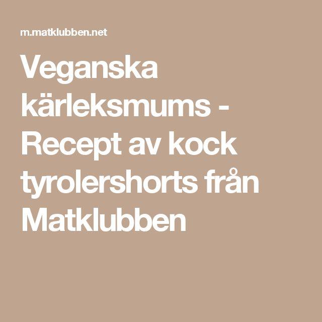 Veganska kärleksmums - Recept av kock tyrolershorts från Matklubben