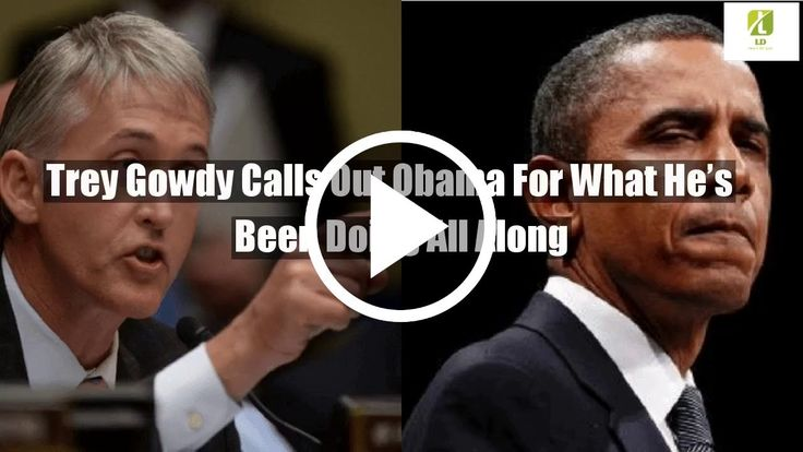 Trey Gowdy Calls Out Obama For What He's Been Doing All Along