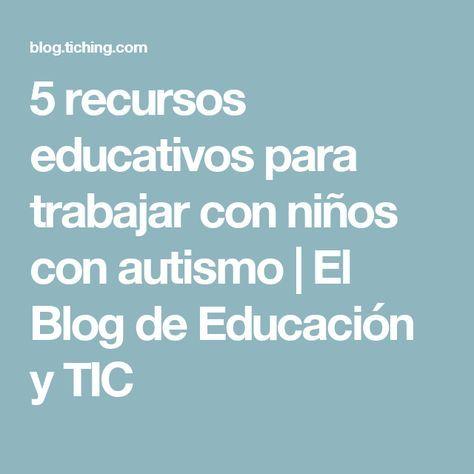 5 recursos educativos para trabajar con niños con autismo   El Blog de Educación y TIC