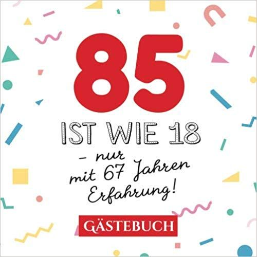 85 ist wie 18 - nur mit 67 Jahren Erfahrung: Gästebuch zum
